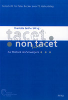 Tacet. Non tacet. Zur Rhetorik des Schweigens. Festschrift für 70. Geburtstag von Peter Becker